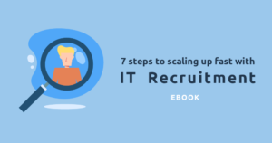 7 Steps to scaling up with IT Recruitment | ebook